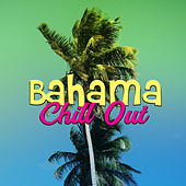 Bahama Chill Out – Summer Island Music, Chilled Waves, Holiday Relaxation, Chill Out Sounds for Tropical Island by Ibiza Chill Out