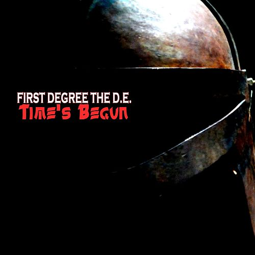 Time's Begun by First Degree The D.E.