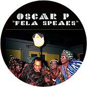 Fela Speaks by Oscar P