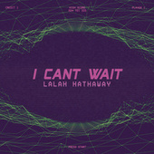 I Can't Wait by Lalah Hathaway