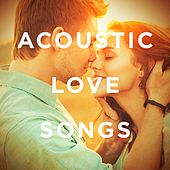 Acoustic Love Songs by Various Artists