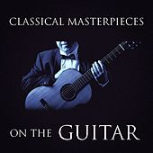Classical Masterpieces On the Guitar by Various Artists