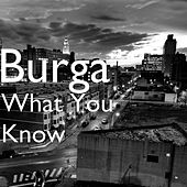 What You Know by Burga