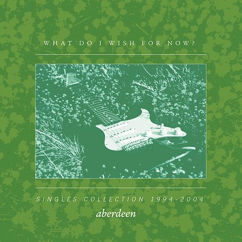 What Do I Wish for Now? Singles Collection 1994 - 2004 by ABERDEEN