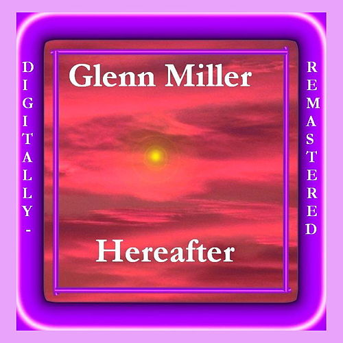 Play & Download Hereafter by Glenn Miller | Napster