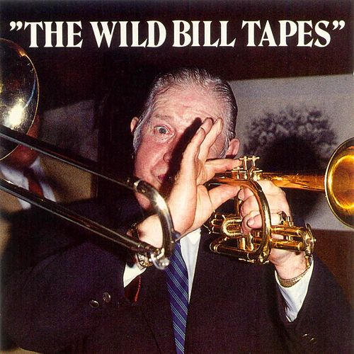 The Wild Bill Tapes by Wild Bill Davison