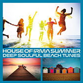 House of Irma Summer (Deep Soulful Beach Tunes) by Various Artists