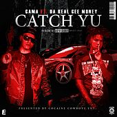 Catch Yu (feat. Da Real Gee Money) by Gama