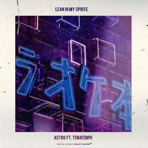 Lean in My Sprite (feat. TenaTenpo) de Astro