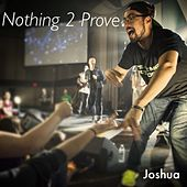 Nothing to Prove by Joshua