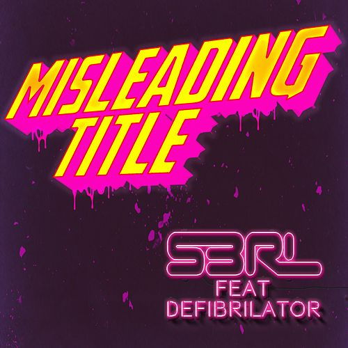 Misleading Title (feat. Defi Brilator) by S3rl