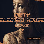 Dirty Electro House Love, Vol. 2 by Various Artists