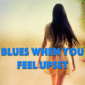 Blues When You Feel Upset von Various Artists
