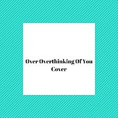 Over Overthinking of You (Cover) by Felipe Camargo Areias