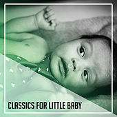 Classics for Little Baby – Music to Help Calm Down Baby, Relaxing Classical Songs, Soothing Piano Music by Classical Lullabies