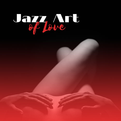 Jazz Art of Love – Sexy Jazz, Erotic Vibes, Romantic Date, Jazz Instrumental by Relaxing Piano Music Consort