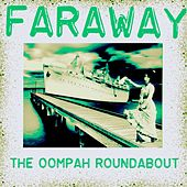 Faraway! by The Oompah Roundabout