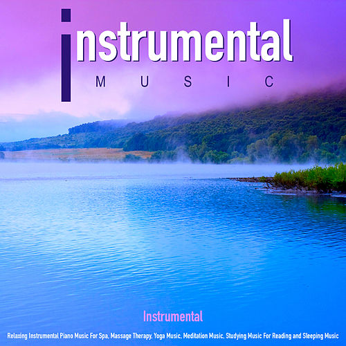Instrumental Music: Relaxing Instrumental Piano Music for Spa, Massage Therapy, Yoga Music, Meditation Music, Studying Music for Reading and Sleeping Music de Instrumental