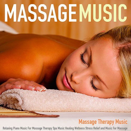 Massage Music: Relaxing Piano Music for Massage Therapy Spa Music Healing Wellness Stress Relief and Music for Massage by Massage Therapy Music