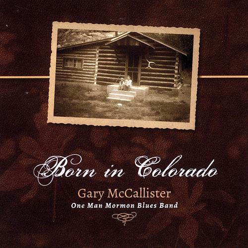 Born in Colorado by Gary Mccallister