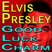Elvis Presley Good Luck Charm by Elvis Presley