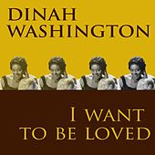 I Want to Be Loved by Dinah Washington