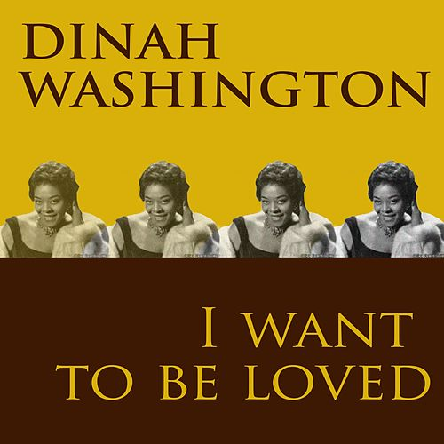 I Want to Be Loved von Dinah Washington