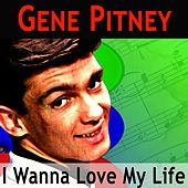 I Wanna Love My Life de Gene Pitney