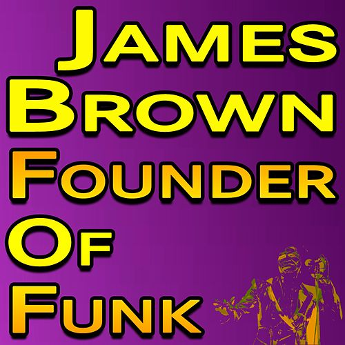 James Brown Founder Of Funk by James Brown
