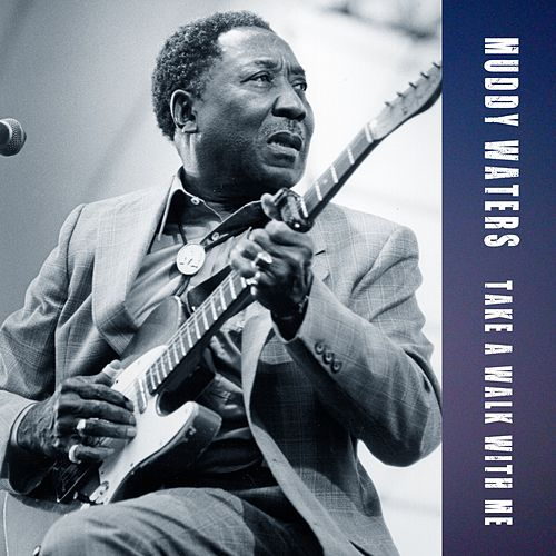 Take a walk with me von Muddy Waters