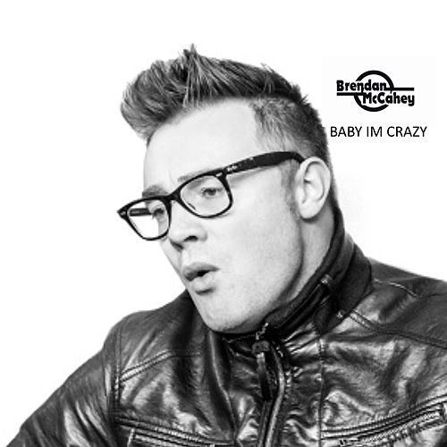 Baby I'm Crazy by Brendan McCahey