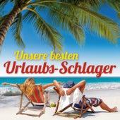 Unsere besten Urlaubs-Schlager by Various Artists