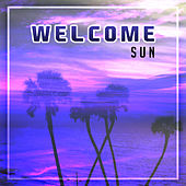 Welcome Sun – Chill Out Music, Summer Hits, Chillout Lounge, Relax, Chill Out 04 Ever by #1 Hits Now