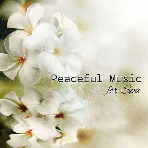 Peaceful Music for Spa – Soft Sounds for Beauty, Healing, Pure Relaxation, Soothing Spa, Therapy Sounds, Massage Music by Nature Sounds for Sleep and Relaxation