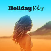Holiday Vibes – Summer Hits, Chill Out 2017, Perfect Relax, Beach Chill, Summertime, Tropical Rest by Today's Hits!