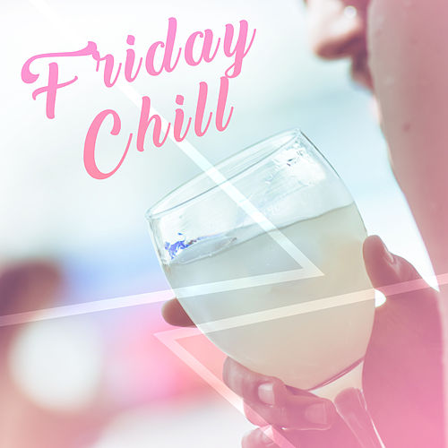 Friday Chill – Chill Out Music, New Chillout Hits, Party Relaxation, Easy Listening de Ibiza Chill Out