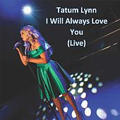 I Will Always Love You (Live) by Tatum Lynn