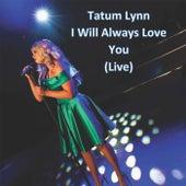 I Will Always Love You (Live) by Tatum Lynn