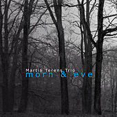 Morn & Eve by Martin Terens Trio