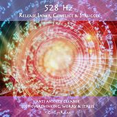 528hz Release Inner Conflict & Struggle: Anti Anxiety Cleanse, Stop Overthinking, Worry & Stress by Zen Life Relax