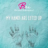 My Hands Are Lifted Up by Bri