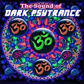 The Sound of Dark Psytrance - The Best of Goa-Trance & Psychedelic Techno by Various Artists