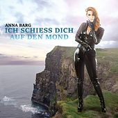 Ich schieß Dich auf den Mond by Anna Barg
