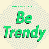 Boys & Girls Want to Be Trendy (Cool Music for Cool People) by Various Artists