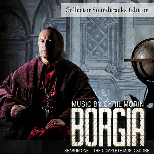 Borgia Season One (Original Soundtrack from the TV Series) [Collector Edition] by Cyril Morin