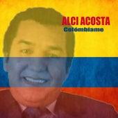 Colómbiame by Alci Acosta