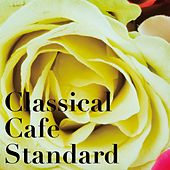 Classical Cafe Standard by Various Artists