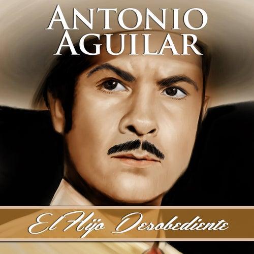 El Hijo Desobediente von Antonio Aguilar