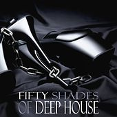 Fifty Shades of Deep House (50 Erotic Grooves) by Various Artists