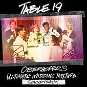 Table 19: Oberhofer's Ultimate Wedding Mixtape (Original Motion Picture Soundtrack) by Oberhofer